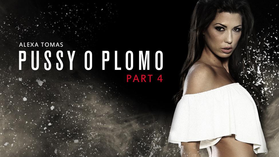 Pussy O Plomo: Part 4
